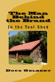 The Man Behind The Brand: In the Tool Shed ebook by Doug Gelbert