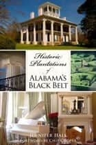 Historic Plantations of Alabama's Black Belt ebook by Jennifer Hale