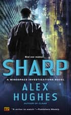 Sharp - A Mindspace Investigations Novel ebook by Alex Hughes