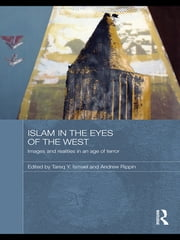 Islam in the Eyes of the West - Images and Realities in an Age of Terror ebook by Tareq Y. Ismael,Andrew Rippin