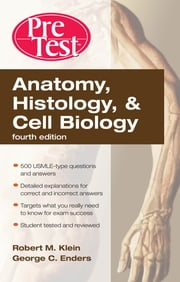 Anatomy, Histology, & Cell Biology: PreTest Self-Assessment & Review, Fourth Edition ebook by Robert Klein,George Enders