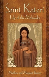 Saint Kateri: Lily of the Mohawks ebook by Matthew Bunson,Margaret Bunson
