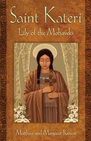 Saint Kateri - Lily of the Mohawks ebook by Matthew Bunson,Margaret Bunson