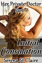 Initial Consultation (Her Private Doctor Part 1) ebook by