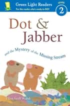 Dot & Jabber and the Mystery of the Missing Stream ebook by Ellen Stoll Walsh