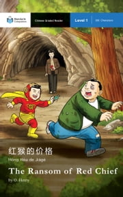 The Ransom of Red Chief - Mandarin Companion Graded Readers: Level 1, Simplified Chinese Edition ebook by O. Henry, Xumei Lu, John Pasden