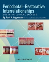Periodontal-Restorative Interrelationships - Ensuring Clinical Success ebook by Paul A. Fugazzotto,Frederick Hains,Sergio DePaoli