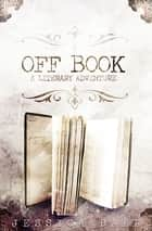 Off Book ebook by Jessica Dall