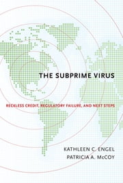 The Subprime Virus - Reckless Credit, Regulatory Failure, and Next Steps ebook by Kathleen C. Engel,Patricia A. McCoy