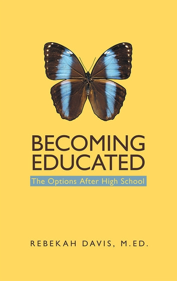 Becoming Educated - The Options After High School ebook by Rebekah Davis, M.Ed.