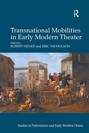 Transnational Mobilities in Early Modern Theater ebook by Robert Henke, Eric Nicholson