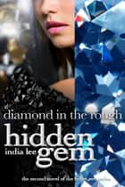 Hidden Gem #2 Diamond in the Rough ebook by India Lee