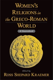 Women's Religions in the Greco-Roman World - A Sourcebook ebook by Ross Shepard Kraemer
