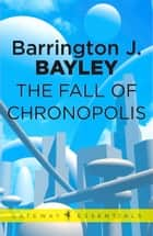 The Fall of Chronopolis ebook by Barrington J. Bayley