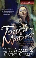 Touch of Madness - The Thrall Series, Volume Two ebook by Cathy Clamp, C.T. Adams