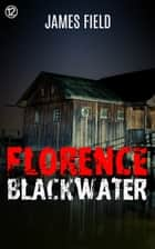 Florence Blackwater ebook by James Field