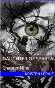 Daugher of Sparta: Chapter Nine ebook by Kristen LePine
