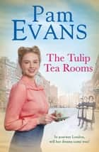 The Tulip Tea Rooms - A compelling saga of heartache and happiness in post-war London ebook by Pamela Evans