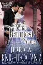 What Tempest Wants ebook by Jerrica Knight-Catania