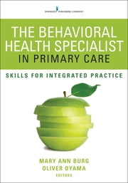 The Behavioral Health Specialist in Primary Care - Skills for Integrated Practice ebook by Dr. Mary Ann Burg, PhD, MSW, LCSW,Dr. Oliver Oyama, Ph.D., ABPP, PA-C, DFAAPA