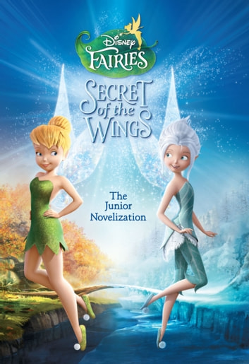 Disney Fairies: Tinker Bell: The Secret of the Wings - The Junior Novelization 電子書 by Disney Book Group