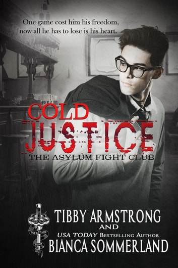 Cold Justice - The Asylum Fight Club, #4 ebook by Bianca Sommerland,Tibby Armstrong