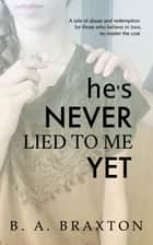 He's Never Lied to Me Yet ebook by B. A. Braxton