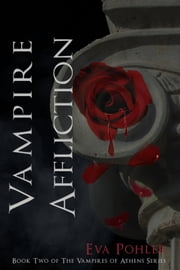 Vampire Affliction: The Vampires of Athens, Book Two ebook by Eva Pohler