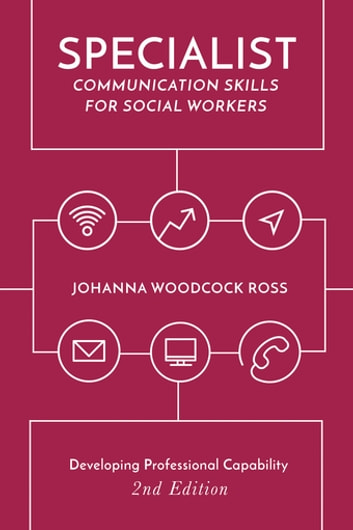 Specialist Communication Skills for Social Workers - Developing Professional Capability ebook by Johanna Woodcock Ross
