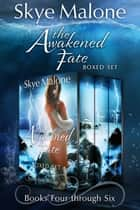 The Awakened Fate Series: Part Two - Books 4-6 ebook by Skye Malone