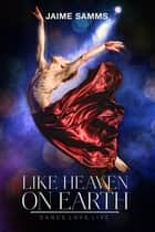 Like Heaven on Earth ebook by Jaime Samms