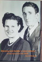 Mommy and Daddy's Love Letters; A true story from the 1950s ebook by Cal Harrop