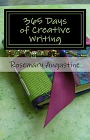365 Days of Creative Writing ebook by Rosemary Augustine
