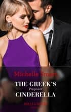 The Greek's Pregnant Cinderella (Mills & Boon Modern) (Cinderella Seductions, Book 2) ebook by Michelle Smart