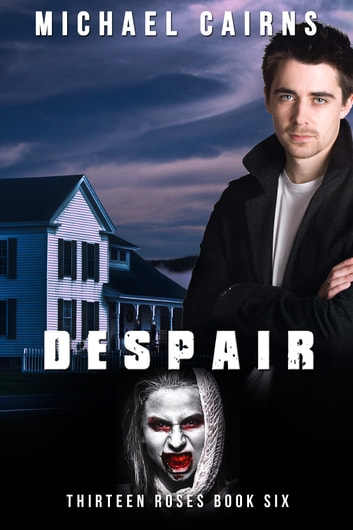 Thirteen Roses, Book Six: Despair - An Apocalyptic Zombie Saga ebook by Michael Cairns