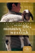 Life and Ministry of the Messiah Discovery Guide ebook by Ray Vander Laan Stephen And Amanda Sorenson