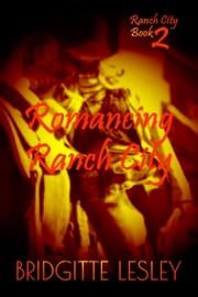 Romancing Ranch City (Ranch City Book 2) ebook by Bridgitte Lesley
