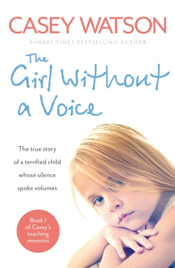 The Girl Without a Voice: The true story of a terrified child whose silence spoke volumes 電子書 by Casey Watson