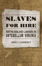Slaves for Hire ebook by John J. Zaborney