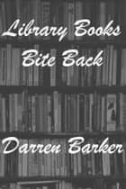 Library Books Bite Back ebook by Darren Barker