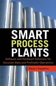 Smart Process Plants: Software and Hardware Solutions for Accurate Data and Profitable Operations - Data Reconciliation, Gross Error Detection, and Instrumentation Upgrade ebook by Miguel Bagajewicz