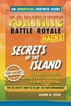 Hacks for Fortnite Players: Battle Royale - Secrets of the Island ebook by Jason R. Rich