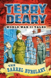 The Barrel Burglary - World War II Tales 3 ebook by Terry Deary,James De la Rue