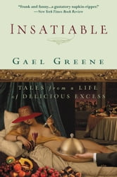 Insatiable - Tales from a Life of Delicious Excess ebook by Gael Greene