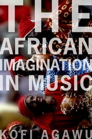 The African Imagination in Music ebook by Kofi Agawu