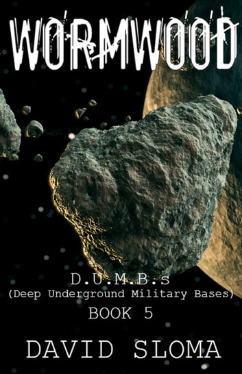 Wormwood: D.U.M.B.s (Deep Underground Military Bases) - Book 5 ebook by David Sloma