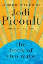 The Book of Two Ways - A Novel ebook by Jodi Picoult