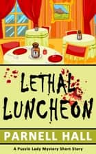 Lethal Luncheon ebook by Parnell Hall