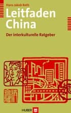 Leitfaden China - Der interkulturelle Ratgeber ebook by Hans J Roth