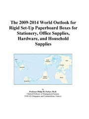 The 2009-2014 World Outlook for Rigid Set-Up Paperboard Boxes for Stationery, Office Supplies, Hardware, and Household Supplies ebook by ICON Group International, Inc.